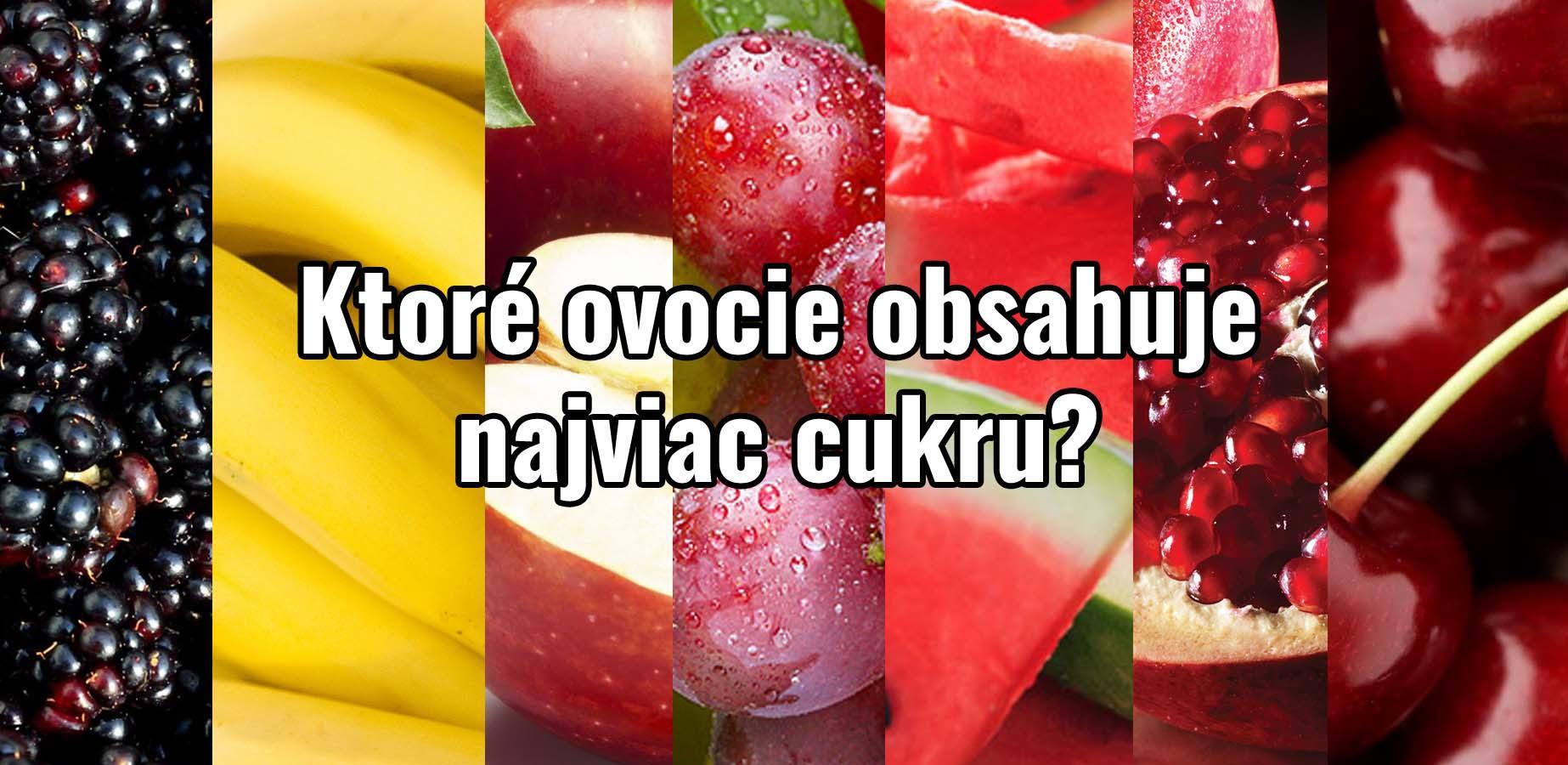 Ktoré ovocie obsahuje najviac cukru?